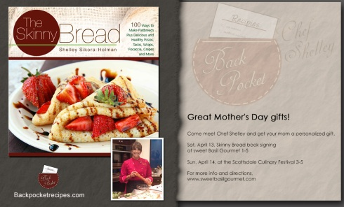 Great Mother's Day gifts! Sat, April 13, Skinny Bread book signing at sweet Basil Gourmet 1-5 Sun, April 14, at the Scottsdale Culinary Festival 3-5 For more info and directions, www.sweetbasilgourmet.com; scottsdalefest.org